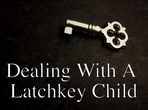 Dealing With A Latchkey Child