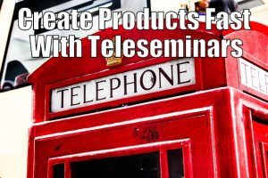 Create Products Fast With Teleseminars