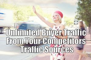 Unlimited Buyer Traffic From Your Competitors Traffic Sources