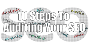 10 Steps to Auditing Your SEO