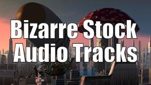 Bizarre Stock Audio Tracks