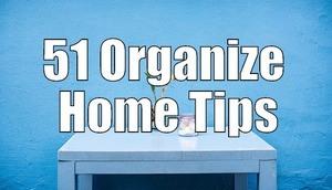 51 Organize Home Tips