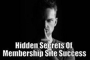 Hidden Secrets Of Membership Site Success